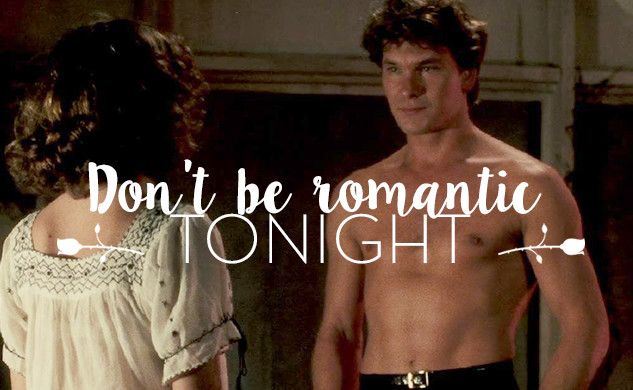 DON'T BE ROMANTIC TONIGHT