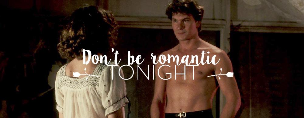 DON'T BE ROMANTIC TONIGHT